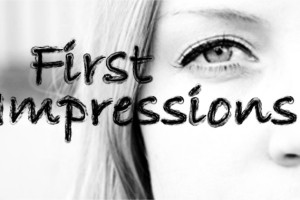 First Impressions Count – There Are No Do-Overs